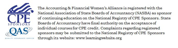 AFWA is registered with the National Association of State Board of Accountancy (NASBA) as a sponsor of continuing professional education (CPE) on the National Registry of CPE Sponsors. State Boards of Accountancy have final authority on the accpetance of individual courses of CPE credit. Complaints regarding registered sponsors may be submitted to the National Registry of CPE Sponsors through its website: www.learningmarket.org